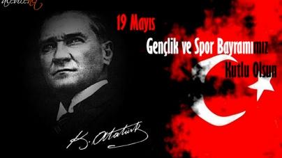 """19 Mayıs """"Gençlik ve Spor Bayramı""""mız Kutlu Olsun"""